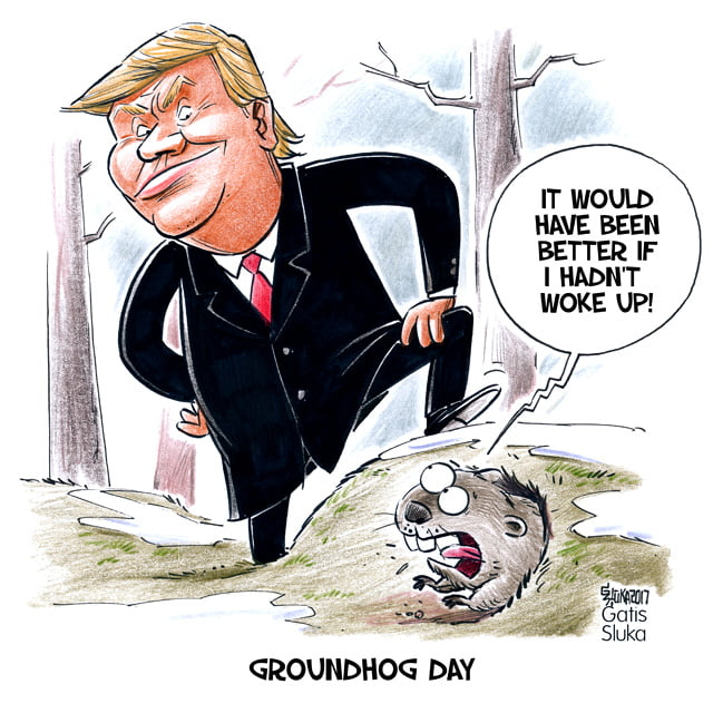 Donald Trump groundhog day, political cartoon, Gatis Sluka